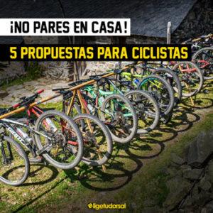 Cinco propuestas para ciclistas. No pares en casa.